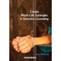 Create Work-Life Synergies in Executieve Counseling